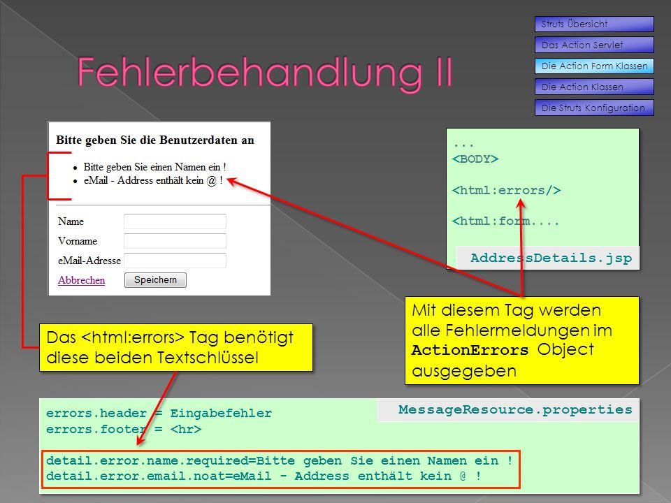 ... <html:form....... <html:form.... Das Tag benötigt diese beiden Textschlüssel Mit diesem Tag werden alle Fehlermeldungen im ActionErrors Object aus