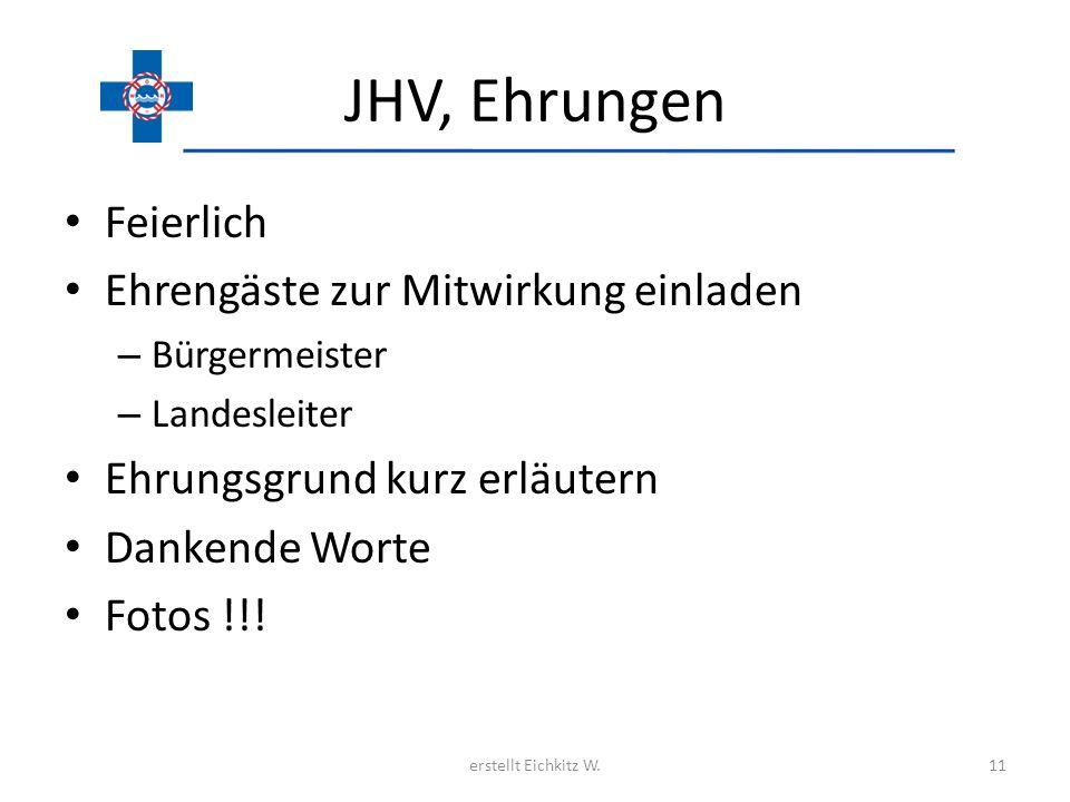 JHV, Ehrungen Feierlich Ehrengäste zur Mitwirkung einladen – Bürgermeister – Landesleiter Ehrungsgrund kurz erläutern Dankende Worte Fotos !!! erstell