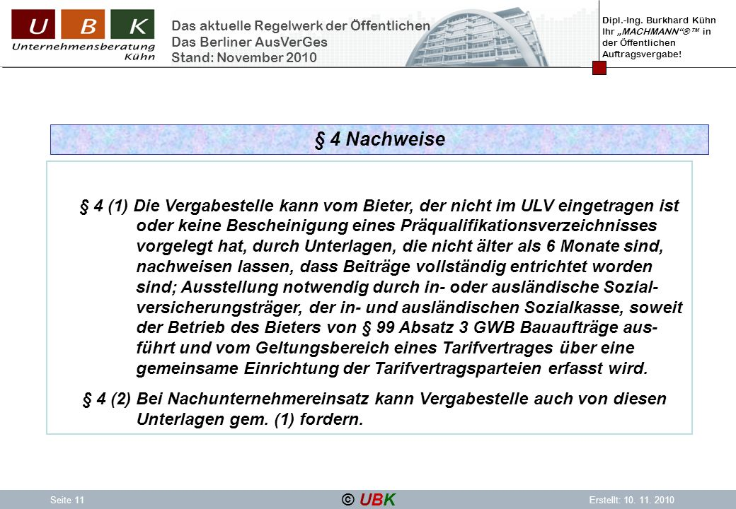 Dipl.-Ing. Burkhard Kühn Ihr MACHMANN® in der Öffentlichen Auftragsvergabe! © UBK Seite 11Erstellt: 10. 11. 2010 Das aktuelle Regelwerk der Öffentlich