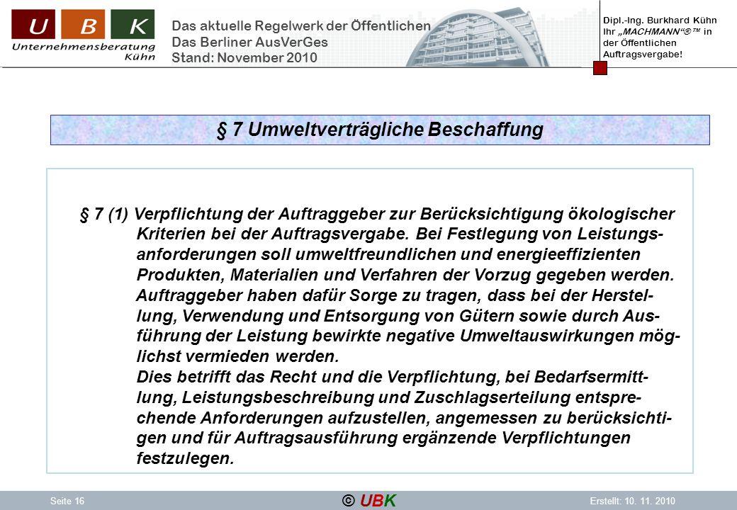 Dipl.-Ing. Burkhard Kühn Ihr MACHMANN® in der Öffentlichen Auftragsvergabe! © UBK Seite 16Erstellt: 10. 11. 2010 Das aktuelle Regelwerk der Öffentlich