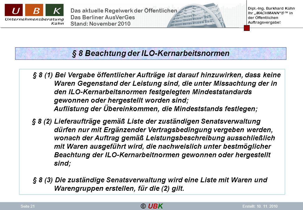 Dipl.-Ing. Burkhard Kühn Ihr MACHMANN® in der Öffentlichen Auftragsvergabe! © UBK Seite 21Erstellt: 10. 11. 2010 Das aktuelle Regelwerk der Öffentlich