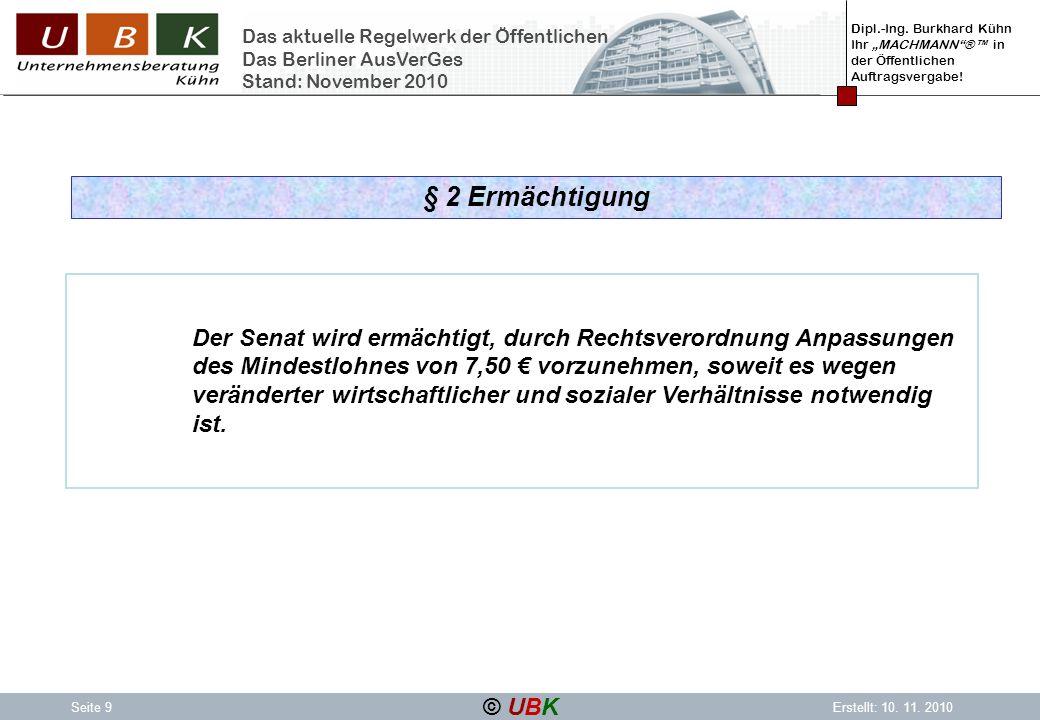 Dipl.-Ing. Burkhard Kühn Ihr MACHMANN® in der Öffentlichen Auftragsvergabe! © UBK Seite 9Erstellt: 10. 11. 2010 Das aktuelle Regelwerk der Öffentliche