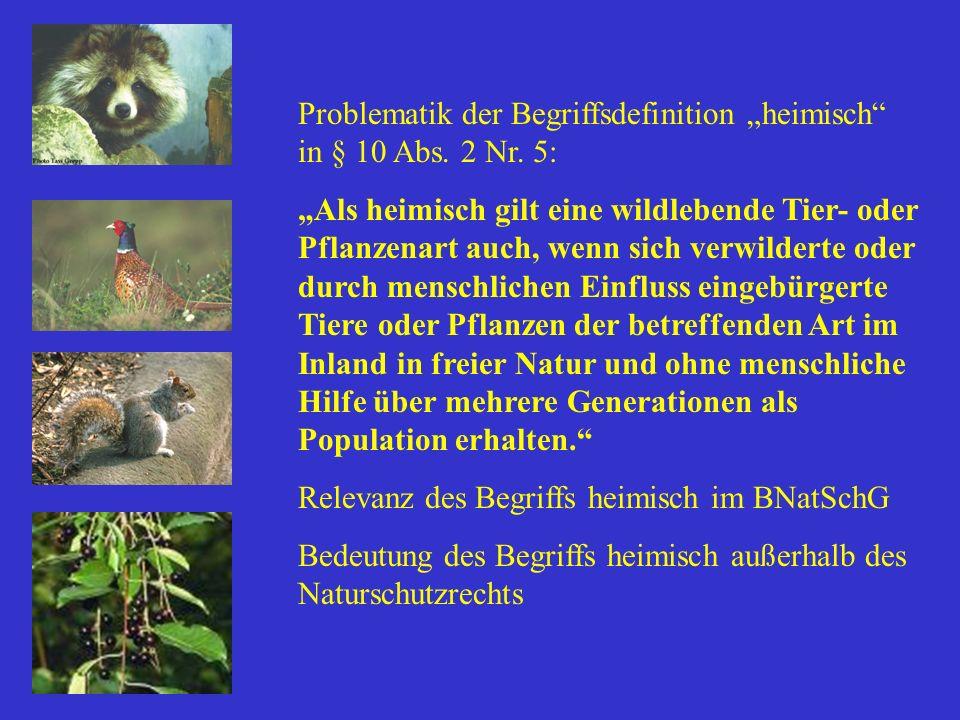 Problematik der Begriffsdefinition heimisch in § 10 Abs. 2 Nr. 5: Als heimisch gilt eine wildlebende Tier- oder Pflanzenart auch, wenn sich verwildert