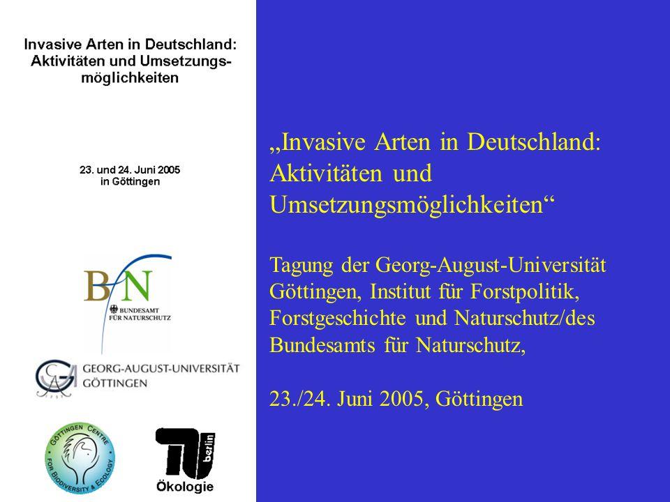 Invasive Arten in Deutschland: Aktivitäten und Umsetzungsmöglichkeiten Tagung der Georg-August-Universität Göttingen, Institut für Forstpolitik, Forst