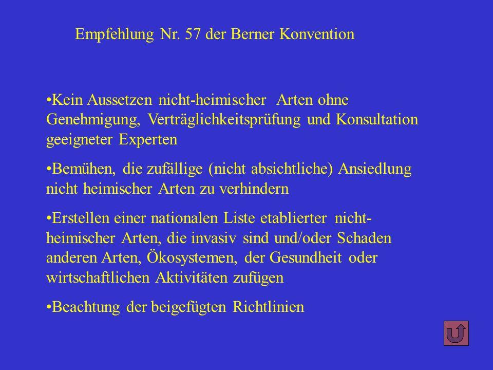 Empfehlung Nr. 57 der Berner Konvention Kein Aussetzen nicht-heimischer Arten ohne Genehmigung, Verträglichkeitsprüfung und Konsultation geeigneter Ex