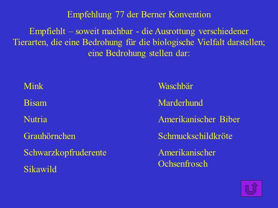 Empfehlung 77 der Berner Konvention Empfiehlt – soweit machbar - die Ausrottung verschiedener Tierarten, die eine Bedrohung für die biologische Vielfa