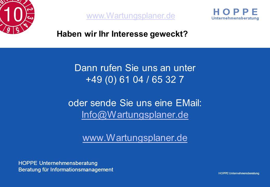 HOPPE Unternehmensberatung www.Wartungsplaner.de Dann rufen Sie uns an unter +49 (0) 61 04 / 65 32 7 oder sende Sie uns eine EMail: Info@Wartungsplane