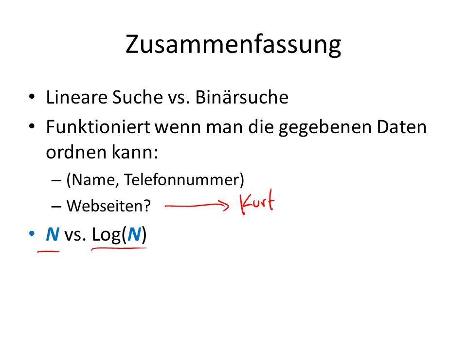 Zusammenfassung Lineare Suche vs. Binärsuche Funktioniert wenn man die gegebenen Daten ordnen kann: – (Name, Telefonnummer) – Webseiten? N vs. Log(N)