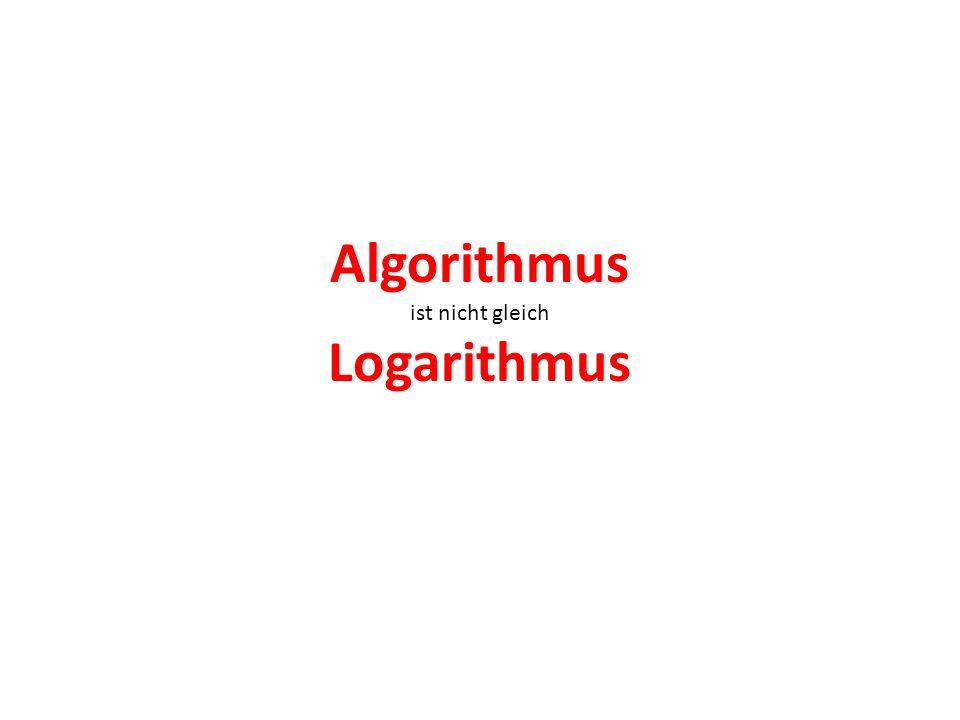 Algorithmus ist nicht gleich Logarithmus