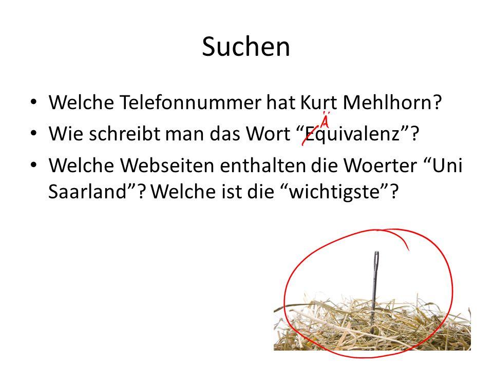 Suchen Welche Telefonnummer hat Kurt Mehlhorn? Wie schreibt man das Wort Equivalenz? Welche Webseiten enthalten die Woerter Uni Saarland? Welche ist d