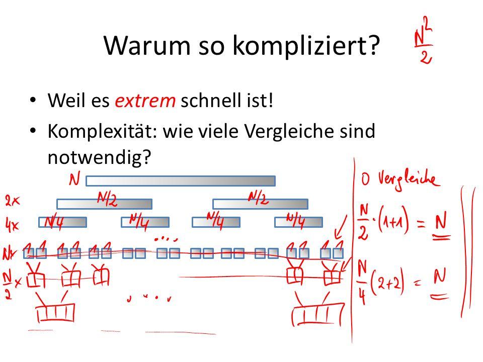 Warum so kompliziert? Weil es extrem schnell ist! Komplexität: wie viele Vergleiche sind notwendig?