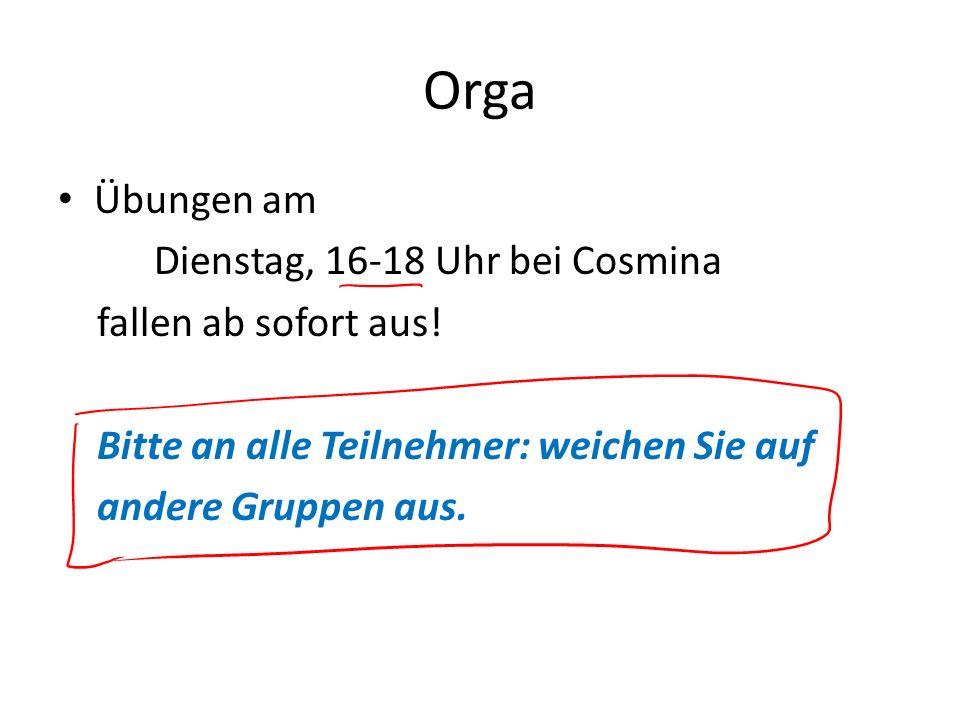 Orga Übungen am Dienstag, 16-18 Uhr bei Cosmina fallen ab sofort aus! Bitte an alle Teilnehmer: weichen Sie auf andere Gruppen aus.