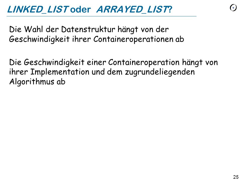 25 LINKED_LIST oder ARRAYED_LIST.