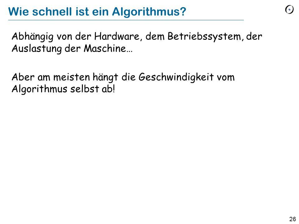 26 Wie schnell ist ein Algorithmus.
