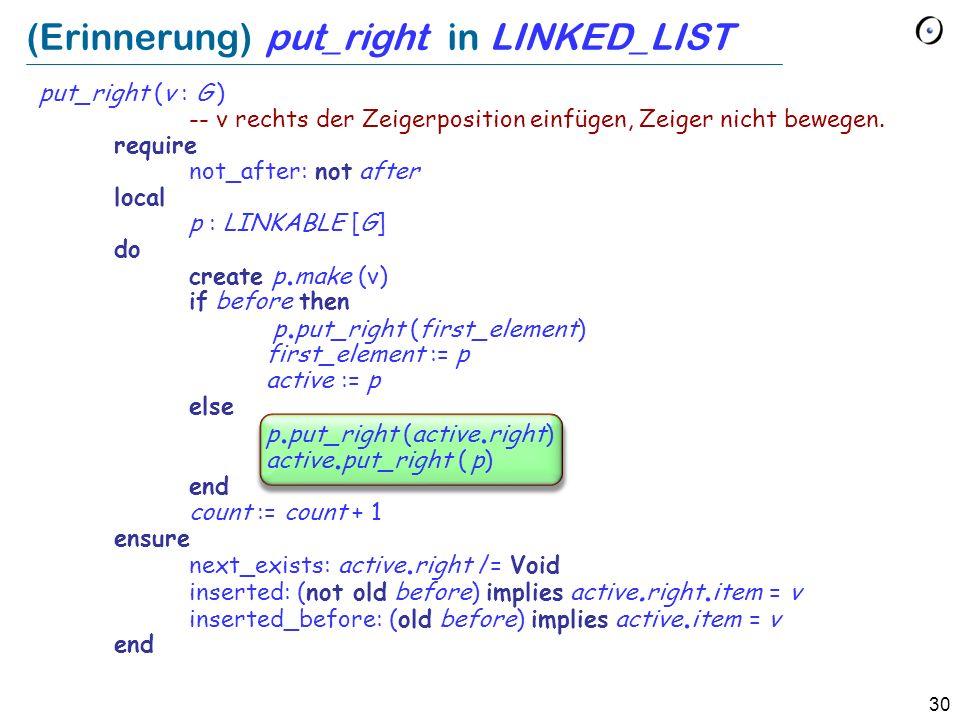 30 (Erinnerung) put_right in LINKED_LIST put_right (v : G ) -- v rechts der Zeigerposition einfügen, Zeiger nicht bewegen.
