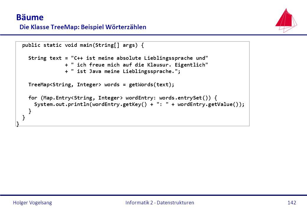 Holger Vogelsang Informatik 2 - Datenstrukturen142 Bäume Die Klasse TreeMap: Beispiel Wörterzählen public static void main(String[] args) { String tex