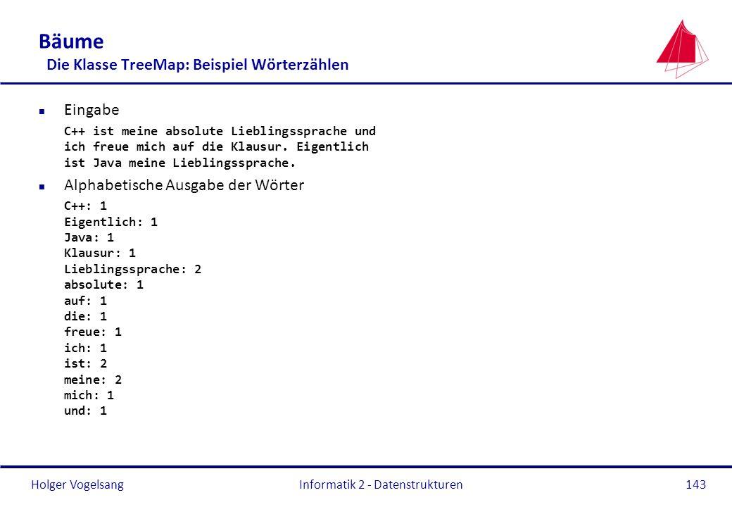 Holger Vogelsang Informatik 2 - Datenstrukturen143 Bäume Die Klasse TreeMap: Beispiel Wörterzählen n Eingabe C++ ist meine absolute Lieblingssprache u