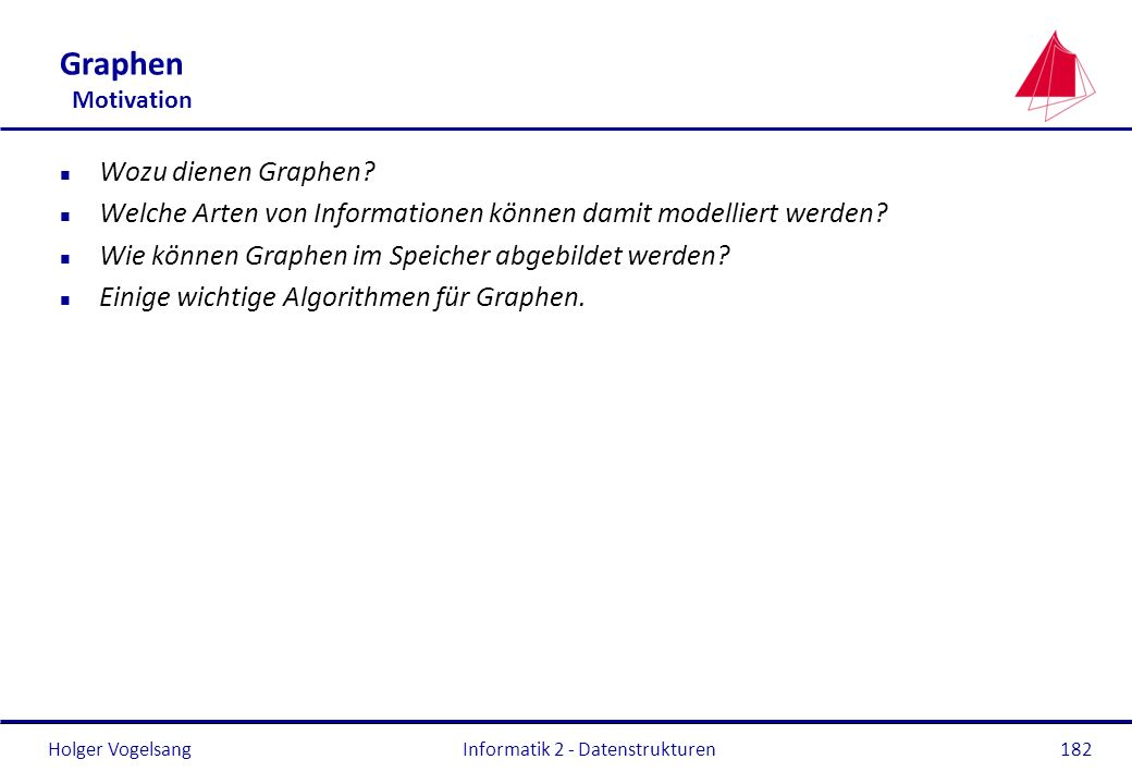 Holger Vogelsang Informatik 2 - Datenstrukturen182 Graphen Motivation n Wozu dienen Graphen.