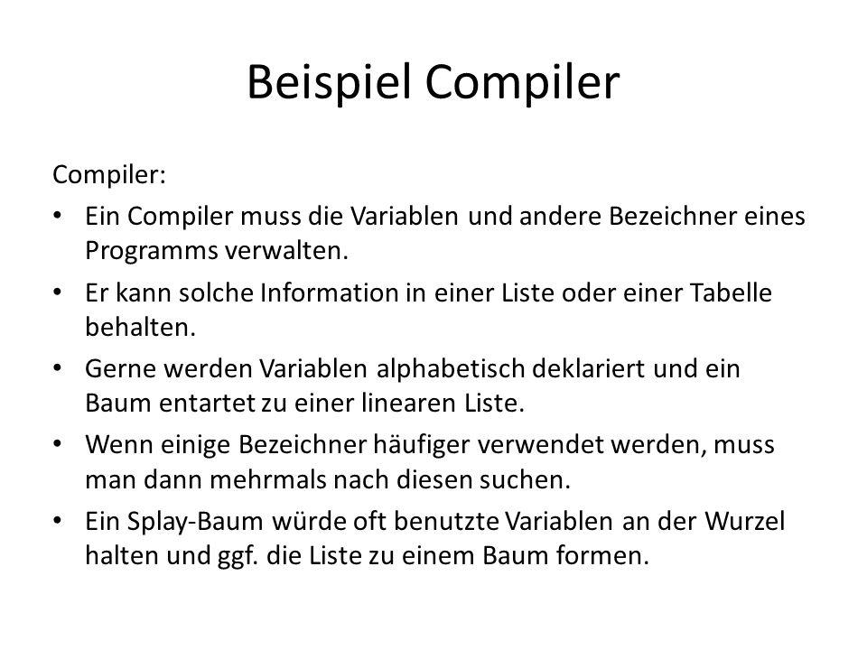 Beispiel Compiler Compiler: Ein Compiler muss die Variablen und andere Bezeichner eines Programms verwalten. Er kann solche Information in einer Liste