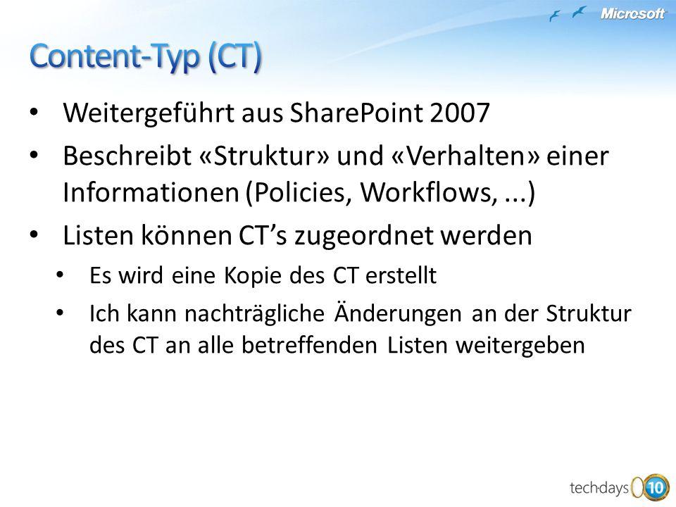 Weitergeführt aus SharePoint 2007 Beschreibt «Struktur» und «Verhalten» einer Informationen (Policies, Workflows,...) Listen können CTs zugeordnet wer
