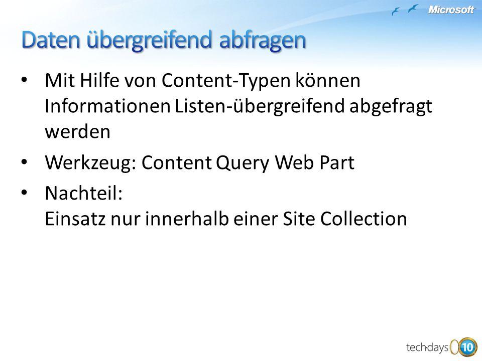 Mit Hilfe von Content-Typen können Informationen Listen-übergreifend abgefragt werden Werkzeug: Content Query Web Part Nachteil: Einsatz nur innerhalb