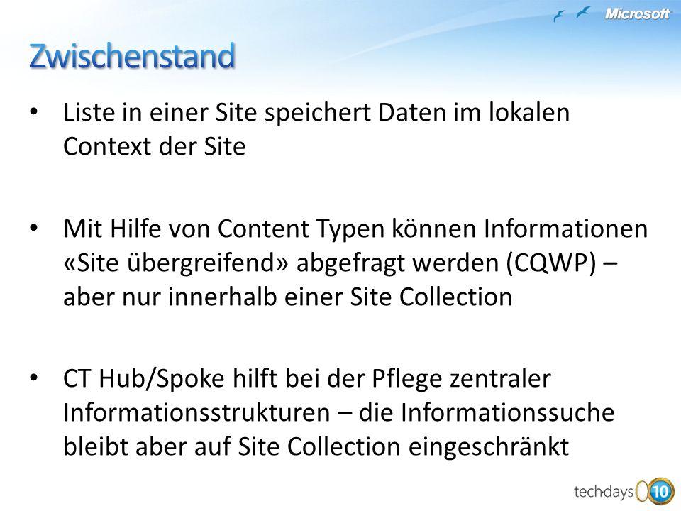 Liste in einer Site speichert Daten im lokalen Context der Site Mit Hilfe von Content Typen können Informationen «Site übergreifend» abgefragt werden