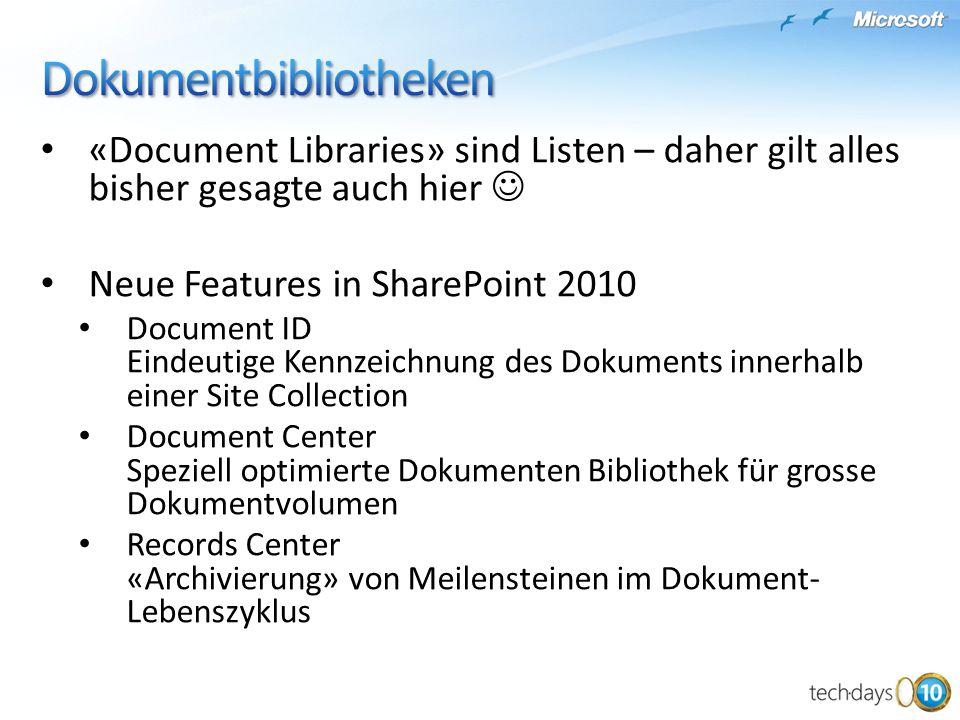 «Document Libraries» sind Listen – daher gilt alles bisher gesagte auch hier Neue Features in SharePoint 2010 Document ID Eindeutige Kennzeichnung des