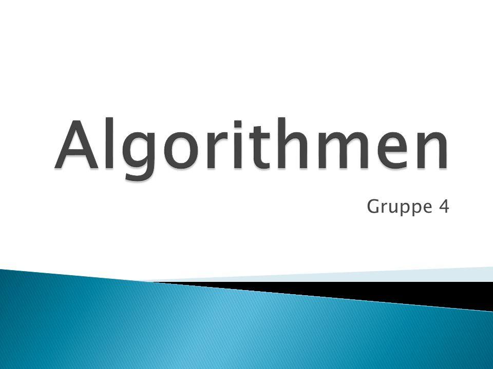 Eine präzise Anleitung um ein bestimmtes Problem zu lösen Einfaches Beispiel: Kochrezept Beispiel aus der Mathematik: Sortierung 3 Regeln: Ein Algorithmus muss bei gleichen Bedingungen gleiche Ergebnisse haben Zu jedem Zeitpunkt muss der nächste Vorgang definiert sein Der Algorithmus muss endlich beschreibbar sein