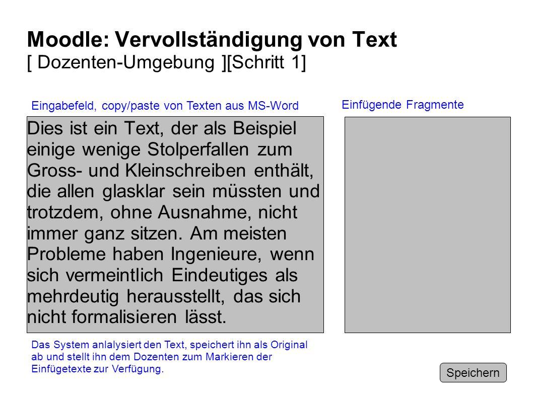 Moodle: Vervollständigung von Text [ Dozenten-Umgebung ][Schritt 1] Dies ist ein Text, der als Beispiel einige wenige Stolperfallen zum Gross- und Kle