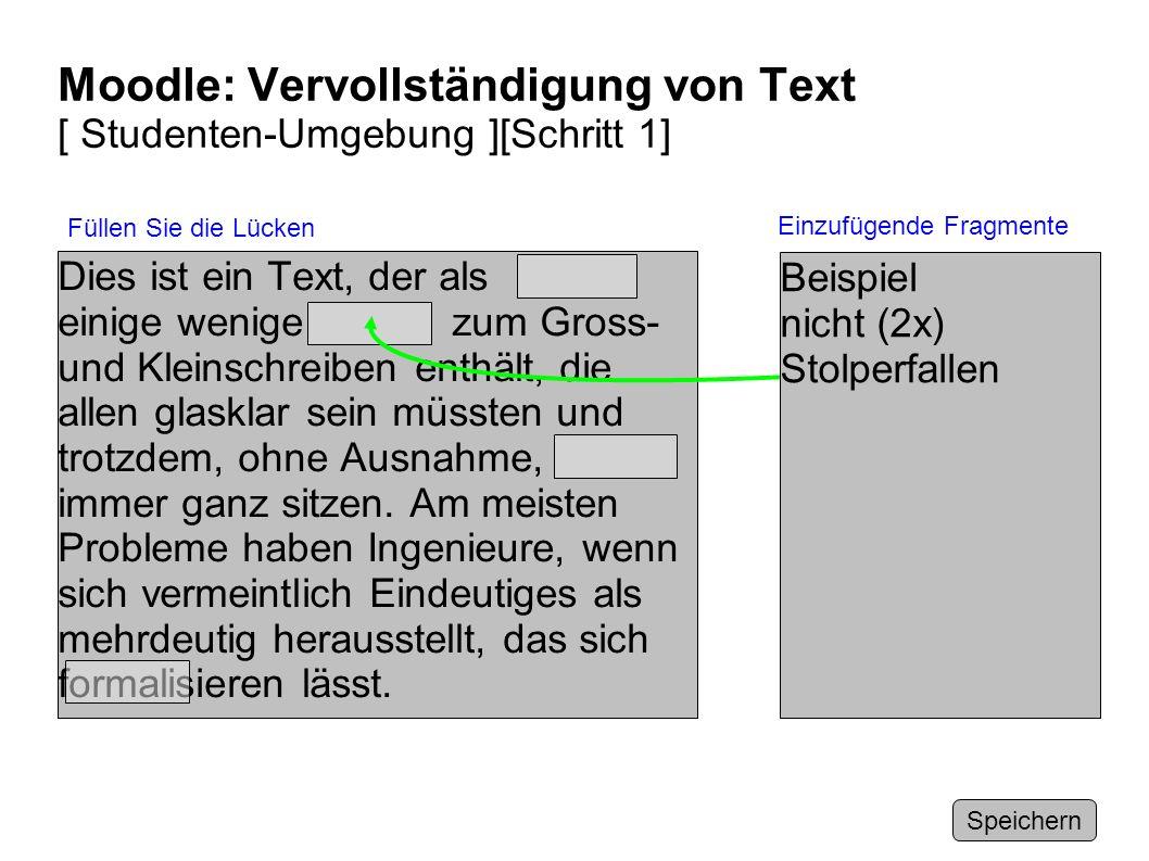 Moodle: Vervollständigung von Text [ Studenten-Umgebung ][Schritt 1] Dies ist ein Text, der als einige wenige zum Gross- und Kleinschreiben enthält, d