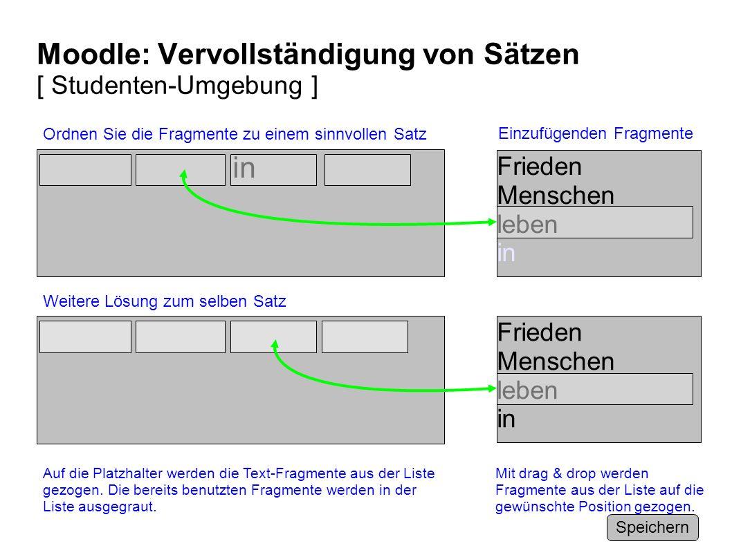 Moodle: Vervollständigung von Sätzen [ Studenten-Umgebung ] in Einzufügenden Fragmente Ordnen Sie die Fragmente zu einem sinnvollen Satz Speichern Auf