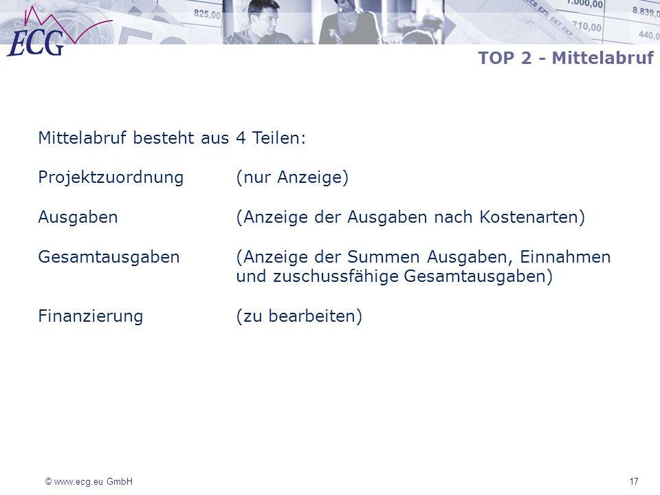© www.ecg.eu GmbH 17 TOP 2 - Mittelabruf Mittelabruf besteht aus 4 Teilen: Projektzuordnung (nur Anzeige) Ausgaben (Anzeige der Ausgaben nach Kostenar