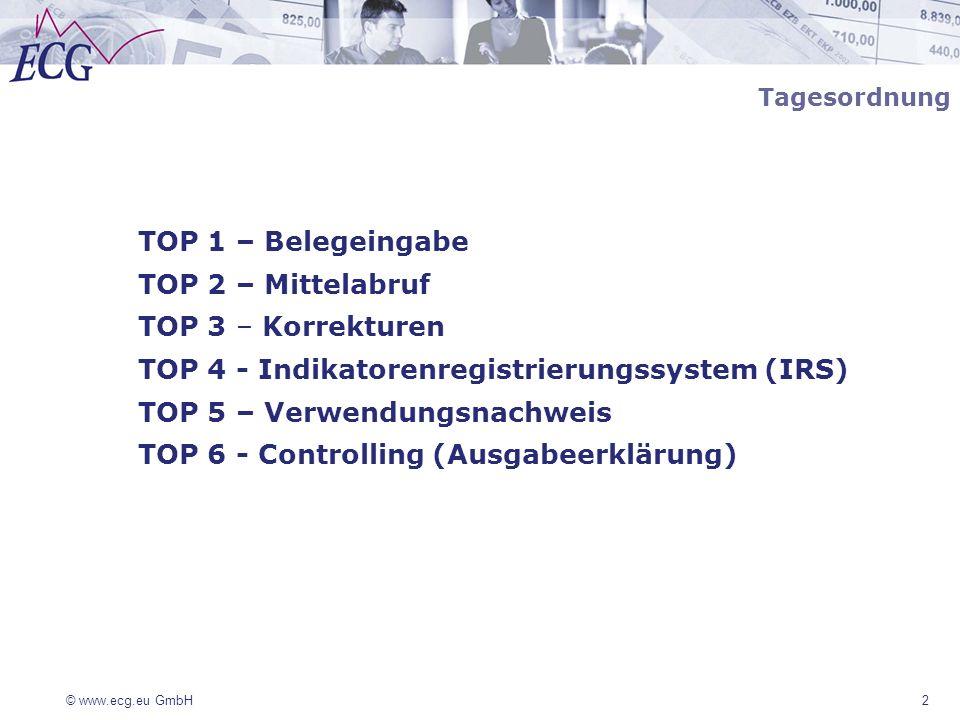 © www.ecg.eu GmbH2 Tagesordnung TOP 1 – Belegeingabe TOP 2 – Mittelabruf TOP 3 – Korrekturen TOP 4 - Indikatorenregistrierungssystem (IRS) TOP 5 – Ver
