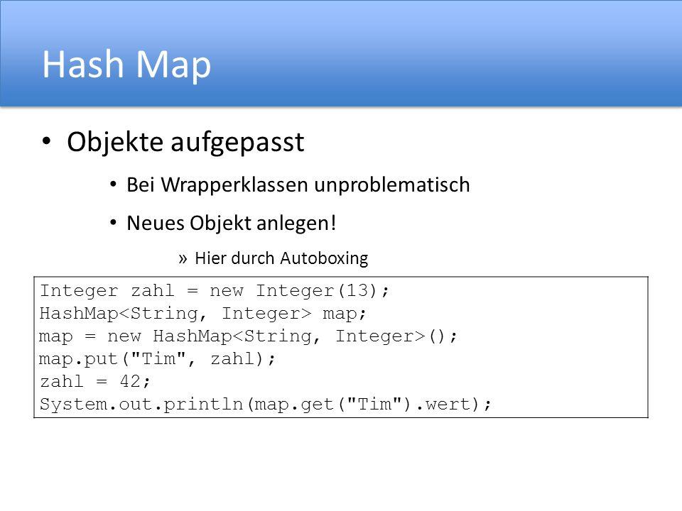Hash Map Objekte aufgepasst Bei Wrapperklassen unproblematisch Neues Objekt anlegen.