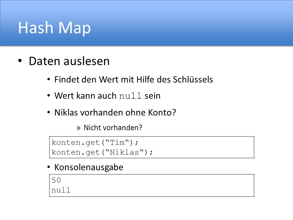 Hash Map Daten auslesen Findet den Wert mit Hilfe des Schlüssels Wert kann auch null sein Niklas vorhanden ohne Konto.