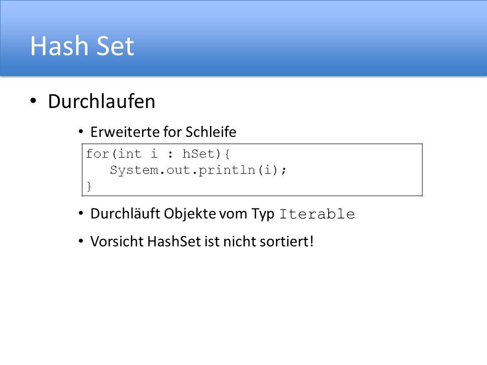 Hash Set Durchlaufen Erweiterte for Schleife Durchläuft Objekte vom Typ Iterable Vorsicht HashSet ist nicht sortiert.