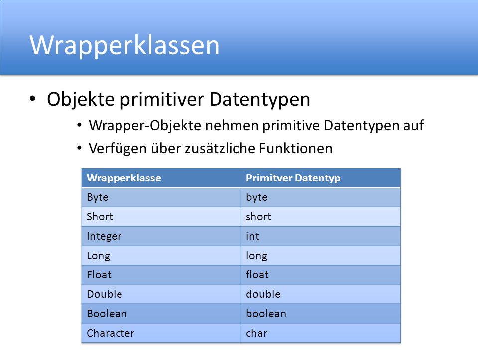 Wrapperklassen Objekte primitiver Datentypen Wrapper-Objekte nehmen primitive Datentypen auf Verfügen über zusätzliche Funktionen