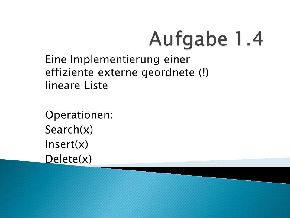 Eine Implementierung einer effiziente externe geordnete (!) lineare Liste Operationen: Search(x) Insert(x) Delete(x)