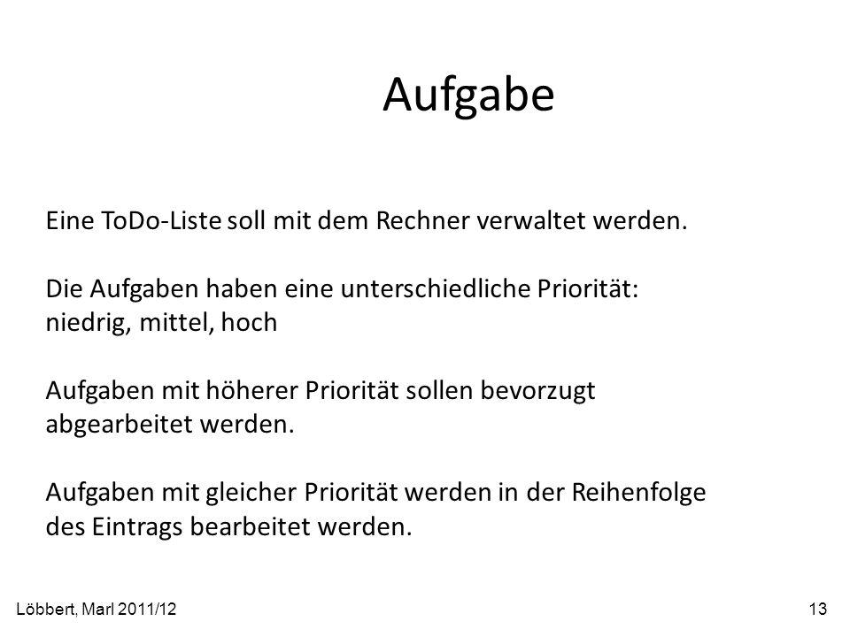 Aufgabe Löbbert, Marl 2011/1213 Eine ToDo-Liste soll mit dem Rechner verwaltet werden. Die Aufgaben haben eine unterschiedliche Priorität: niedrig, mi