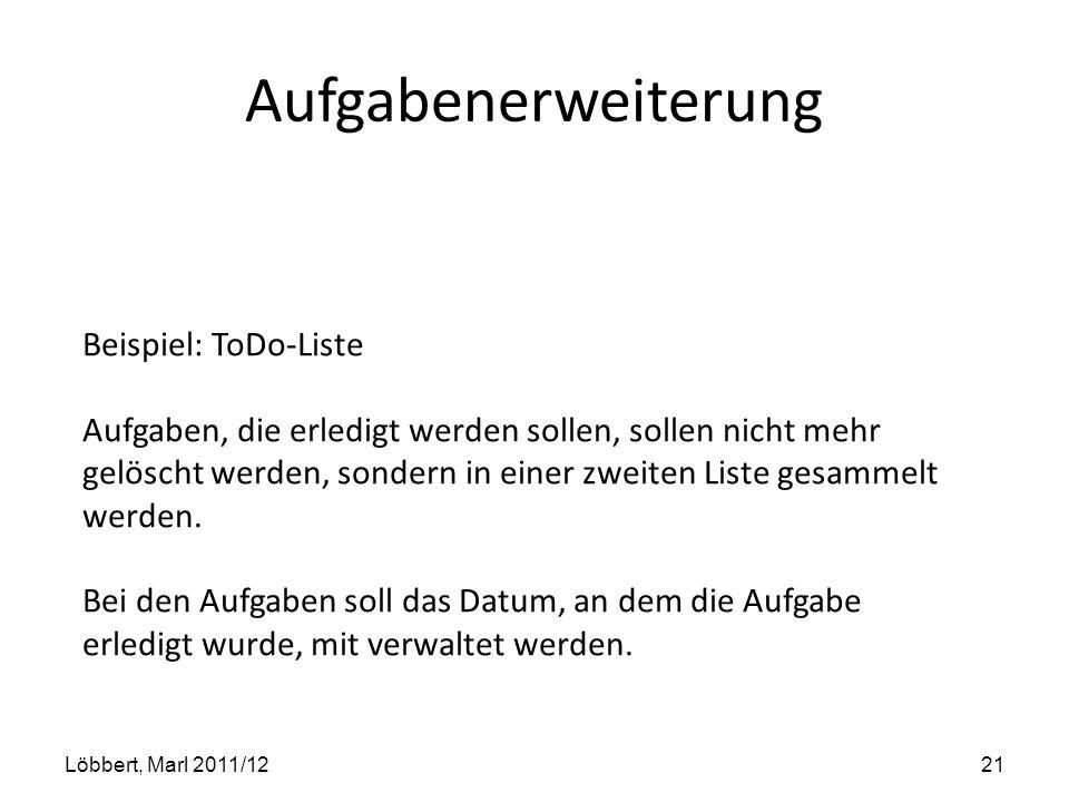Aufgabenerweiterung Löbbert, Marl 2011/1221 Beispiel: ToDo-Liste Aufgaben, die erledigt werden sollen, sollen nicht mehr gelöscht werden, sondern in e