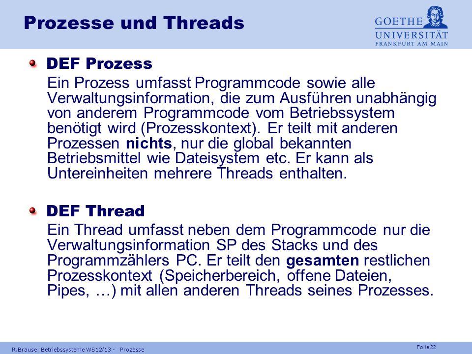 Folie 21 R.Brause: Betriebssysteme WS12/13 - Prozesse Nebenläufigkeit Prozesse Prozesskontext Speicher RAM Code hallo 1.375498 … 1.1 B Return 1 error