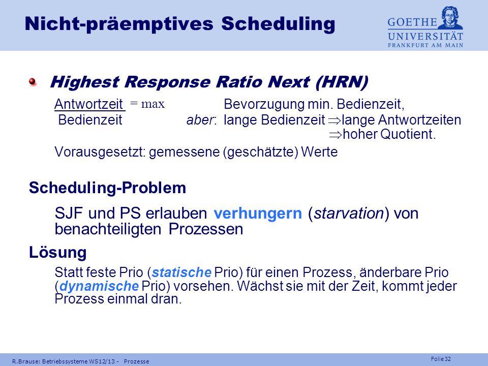 Folie 31 R.Brause: Betriebssysteme WS12/13 - Prozesse Nicht-präemptives Scheduling Beispielnon-präempt. Prioritätsscheduling Schedul P2, P3, P1 mittl.