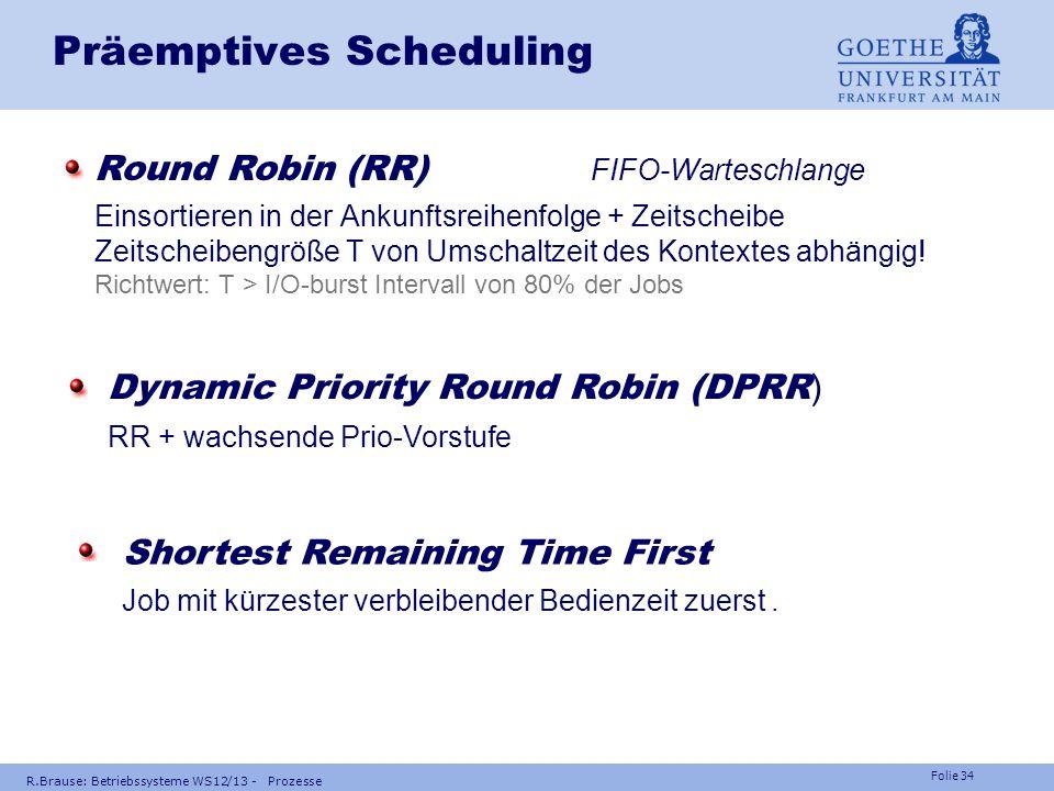 Folie 33 R.Brause: Betriebssysteme WS12/13 - Prozesse Präemptives Scheduling Rücksichtslose Prozesse (Benutzer!) Einführung von Zeitscheiben: Ankunft