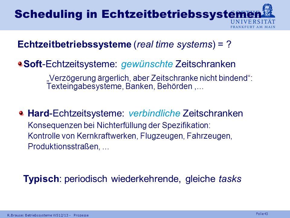 Folie 42 R.Brause: Betriebssysteme WS12/13 - Prozesse Prozess-Scheduling Prozesse Echtzeit-Scheduling Nebenläufigkeit Multiproz.-Scheduling