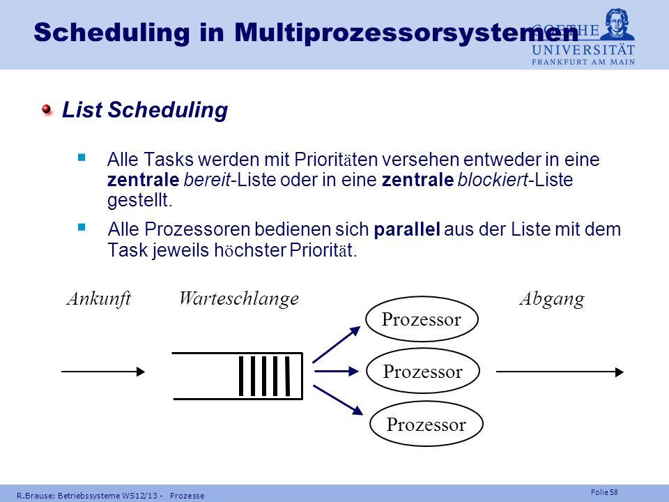 Folie 57 R.Brause: Betriebssysteme WS12/13 - Prozesse Scheduling in Multiprozessorsystemen Speziell: Dual-Prozessorsystem m = 2 Spezialfall : einheitl