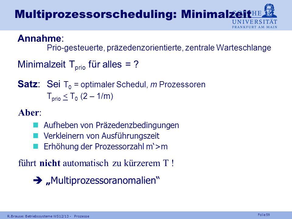 Folie 58 R.Brause: Betriebssysteme WS12/13 - Prozesse Scheduling in Multiprozessorsystemen List Scheduling Alle Tasks werden mit Priorit ä ten versehe