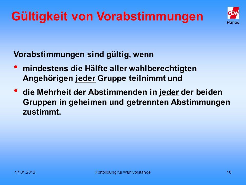Hanau 17.01.2012Fortbildung für Wahlvorstände10 Gültigkeit von Vorabstimmungen Vorabstimmungen sind gültig, wenn mindestens die Hälfte aller wahlberec