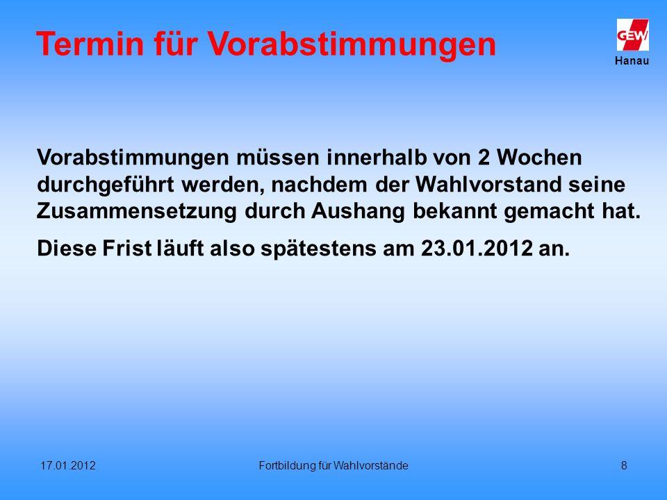 Hanau 17.01.2012Fortbildung für Wahlvorstände8 Termin für Vorabstimmungen Vorabstimmungen müssen innerhalb von 2 Wochen durchgeführt werden, nachdem d