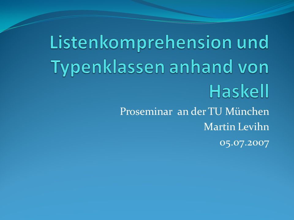 Proseminar an der TU München Martin Levihn 05.07.2007