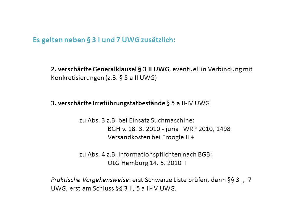 Es gelten neben § 3 I und 7 UWG zusätzlich: 2. verschärfte Generalklausel § 3 II UWG, eventuell in Verbindung mit Konkretisierungen (z.B. § 5 a II UWG